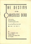 Destiny of the Christless Dead: Universalism, Restorationalism, Conditional Immorality or Eternal Separation from God - Which?
