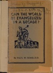 Can the World be Evangelized in a Decade? by Paul W. Rood