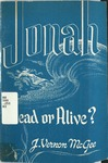 Jonah : dead or alive? by Vernon McGee