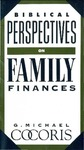 Biblical Perspectives on Family Finances by G. Michael Cocoris