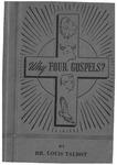 Why four Gospels? : the four-fold portrait of Christ in Matthew, Mark, Luke, and John