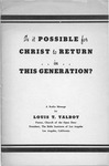 Is it possible for Christ to return in this generation? by Louis T. Talbot