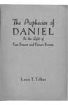Prophecies of Daniel : In the Light of Past, Present and Future Events