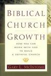 Biblical church growth : how you can work with God to build a faithful church