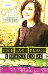 The last place I want to be : a novel