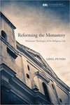 Reforming the monastery : Protestant theologies of the religious life