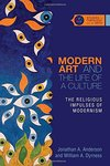 Modern art and the life of a culture : the religious impulses of modernism by Jonathan A. Anderson and Lloyd T. Anderson