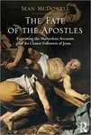 Fate of the apostles : examining the martyrdom accounts of the closest followers of Jesus