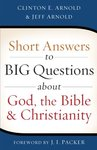 Short answers to big questions about God, the Bible, and Christianity by Clint E. Arnold