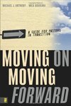 Moving on, moving forward : a guide for pastors in transition by Michael J. Anthony and Mick Boersma