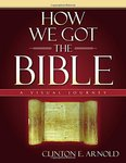 How we got the Bible : a visual journey by Clint E. Arnold