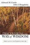 Discovering the way of wisdom : spirituality in the wisdom literature