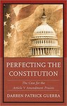 Perfecting the constitution : the case for the article v amendment process. by Darren Patrick Guerra