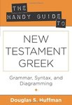 Handy guide to New Testament Greek : grammar, syntax, and diagramming