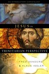 Jesus in trinitarian perspective : an introductory christology by Klaus Dieter Issler and Fred R. Sanders