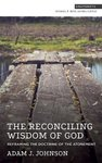 Reconciling wisdom of God : reframing the doctrine of the atonement