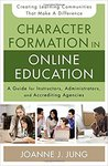 Character formation in online education : a guide for instructors, administrators, and accrediting agencies