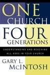 One church, four generations : understanding and reaching all ages in your church