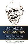 Donald A. McGavran : a biography of the twentieth century's premier missiologist