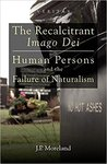 Recalcitrant Imago Dei : human persons and the failure of naturalism