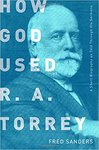 How God used R.A. Torrey : a short biography as told through his sermons