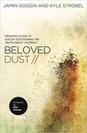 Beloved dust // : drawing close to God by discovering the truth about yourself