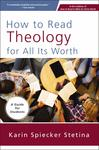 How to Read Theology for All Its Worth : A Guide for Students