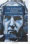 The ecumenical Edwards : Jonathan Edwards and the theologians