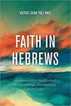 Faith in Hebrews: Analysis within the Context of Christology, Eschatology, and Ethics