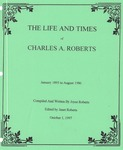 The Life and Times of Charles A. Roberts by Joyce Roberts